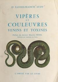 Xavier-Francis Audy et Maurice Pestel - Vipères et couleuvres, venins et toxines.