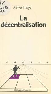 Xavier Frège et Michel Freyssenet - La décentralisation.