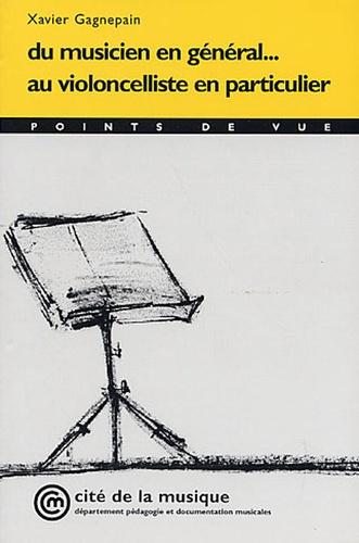 Xavier Gagnepain - Du musicien en général... au violoncelliste en particulier.