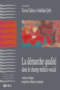 Xavier Gallut et Abdelhak Qribi - La démarche-qualité dans le champ médico-social - Analyses critiques, perspectives éthiques et pratiques.