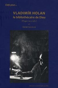 Xavier Galmiche - Vladimir Holan - Le bibliothécaire de Dieu (Prague 1905-1980).