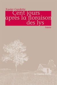 Xavier Gardette - Cent jours après la floraison des lys.