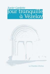 Xavier Gardette - Jour tranquille à Vézelay.
