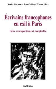 Xavier Garnier et Jean-Philippe Warren - Ecrivains francophones en exil à Paris - Entre cosmopolitisme et marginalité.