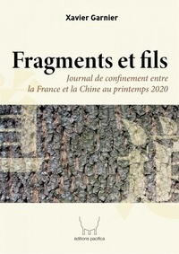 Xavier Garnier - Fragments et fils - Journal de confinement entre la france et la chine au printemps 2020.