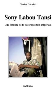 Xavier Garnier - Sony Labou Tansi - Une écriture de la décomposition impériale.
