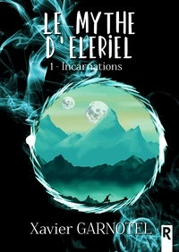 Xavier Garnotel - Le mythe d'Elériel, Tome 1 - Incarnations.