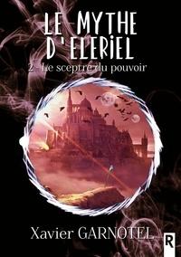 Xavier Garnotel - Le mythe d'Elériel, Tome 2 - Le sceptre du pouvoir.