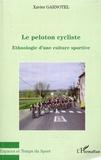 Xavier Garnotel - Le pelonton cycliste - Ethnologie d'une culture sportive.