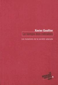 Xavier Gaullier - Le temps des retraites - Les mutations de la société salariale.