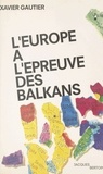 Xavier Gautier - L'Europe à l'épreuve des Balkans.