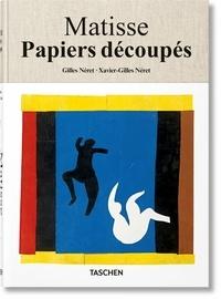Xavier-Gilles Néret et Gilles Néret - Henri Matisse, Papiers découpés - Dessiner avec des ciseaux.