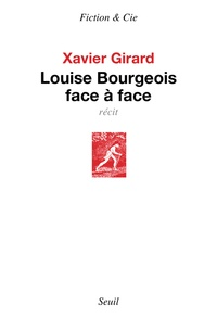 Xavier Girard - Louise Bourgeois face à face.
