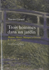 Xavier Girard - Trois hommes dans un jardin - Matisse, Monet, Marquet à Giverny, le 10 mai 1917.