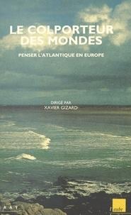 Xavier Gizard - Le colporteur des mondes - Penser l'Atlantique en Europe.