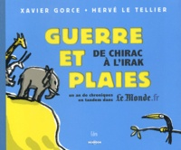 Xavier Gorce et Hervé Le Tellier - Guerre et plaies, de Chirac à l'Irak - Un an de chroniques en tandem dans LeMonde.fr.