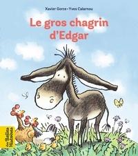 Xavier Gorce et Yves Calarnou - Le gros chagrin d'Edgar.