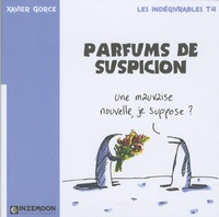 Xavier Gorce - Les indégivrables Tome 4 : Parfums de suspicion.