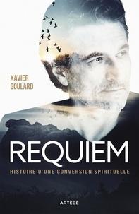 Xavier Goulard - Requiem - Histoire d'une conversion spirituelle.
