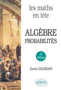 Xavier Gourdon - Les maths en tête. Algèbre et probabilités - 3e édition.