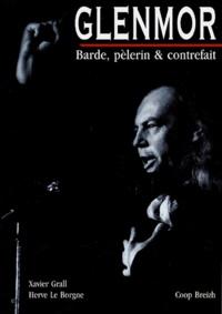 Xavier Grall et Hervé Le Borgne - Glenmor - Barde, pèlerin et contrefait.