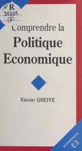 Xavier Greffe - Comprendre la politique économique.