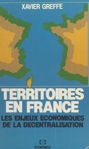 Xavier Greffe - Territoires en France - Les enjeux économiques de la décentralisation.