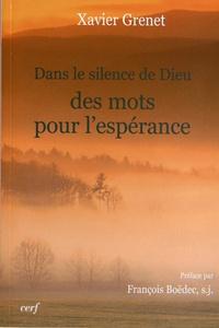 Xavier Grenet - Dans le silence de Dieu, des mots pour l'espérance.