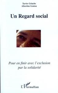 Xavier Griache et Albertine Gentou - Un regard social - Pour en finir avec l'exclusion par la solidarité.