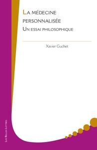 Xavier Guchet - La médecine personnalisée - Un essai philosophique.