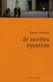 Xavier Hanotte - De secrètes injustices.
