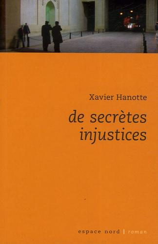 Xavier Hanotte - De secrètes injustices.