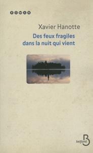 Xavier Hanotte - Des feux fragiles dans la nuit qui vient.