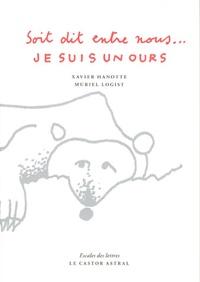 Xavier Hanotte - Soit dit entre nous... Je suis un ours.