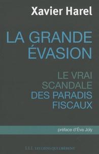 Xavier Harel - La grande évasion - Le vrai scandale des paradis fiscaux.