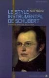 Xavier Hascher et Henri Gonnard - Le style instrumental de Schubert - Sources, analyse, évolution.