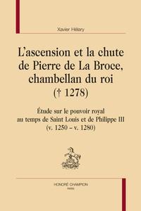 Xavier Hélary - L'ascension et la chute de Pierre de La Broce, chambellan du roi (+ 1278) - Etude sur le pouvoir royal au temps de Saint Louis et de Philippe III (v. 1250 – v. 1280).
