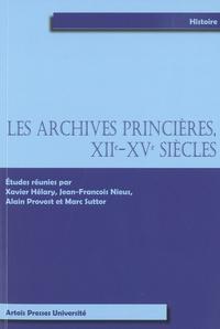 Xavier Hélary et Jean-François Nieus - Les archives princières, XIIe-XVe siècles.