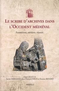 Xavier Hermand et Jean-François Nieus - Le scribe d'archives dans l'Occident médiéval - Formations, carrières, réseaux.