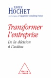 Xavier Hochet et  Capgemini Consulting France - Transformer l'entreprise - De la décision à l'action.