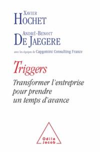 Xavier Hochet et André-Benoit De Jaegere - Triggers - Transformer l'entreprise pour prendre un temps d'avance.