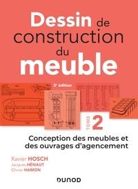 Xavier Hosch et Jacques Hénaut - Dessin de construction du meuble - Tome 2 - Conception des meubles et des ouvrages d'agencement.