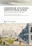 Xavier Huetz de Lemps et Gonzalo Alvarez Chillida - Gobernar colonias, administrar almas - Poder colonial y ordenes religiosas en los imperios ibericos (1808-1930).