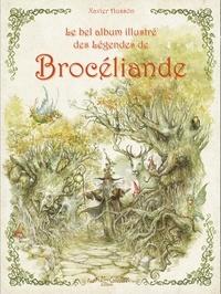 Xavier Hussön - Le Bel Album Illustré des Légendes de Brocéliande.