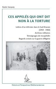 Ucareoutplacement.be Ces appelés qui ont dit non à la torture - Lettre d'un infirmier dans le Sud-Oranais (1959-1960) ; Archives militaires ; Témoignages de moujahidin ; Regards croisés sur la guerre d'Algérie Image
