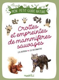 Xavier Japiot et Maud Bihan - Crottes et empreintes de mammifères sauvages - Les repérer - Les reconnaître.