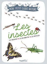 Xavier Japiot et Maud Bihan - Les insectes - Les observer, les reconnaître, les protéger.