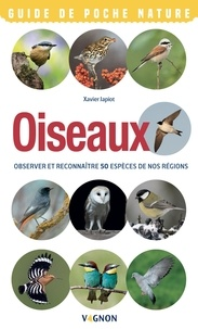 Xavier Japiot - Oiseaux - Observer et reconnaître 50 espèces de nos régions.