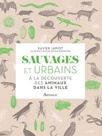 Xavier Japiot - Sauvages et urbains - A la découverte des animaux dans la ville.