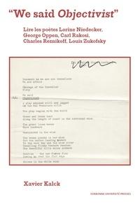"Xavier Kalck - ""We said Objectivist"" - Lire les poètes Lorine Niedecker, George Oppen, Carl Rakosi, Charles Reznikoff, Louis Zukofsky."